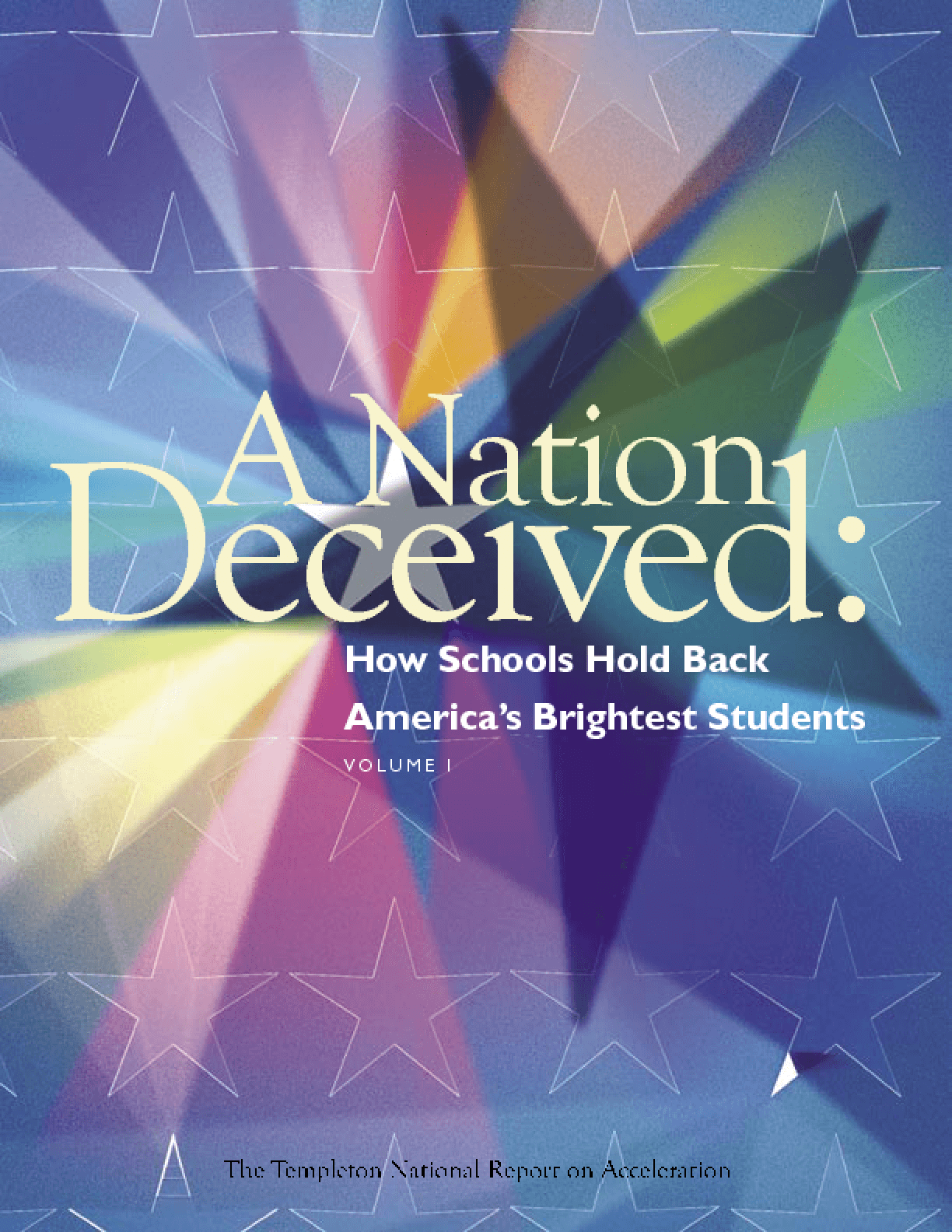 A Nation Deceived: How Schools Hold Back America's Brightest Students, Volume I