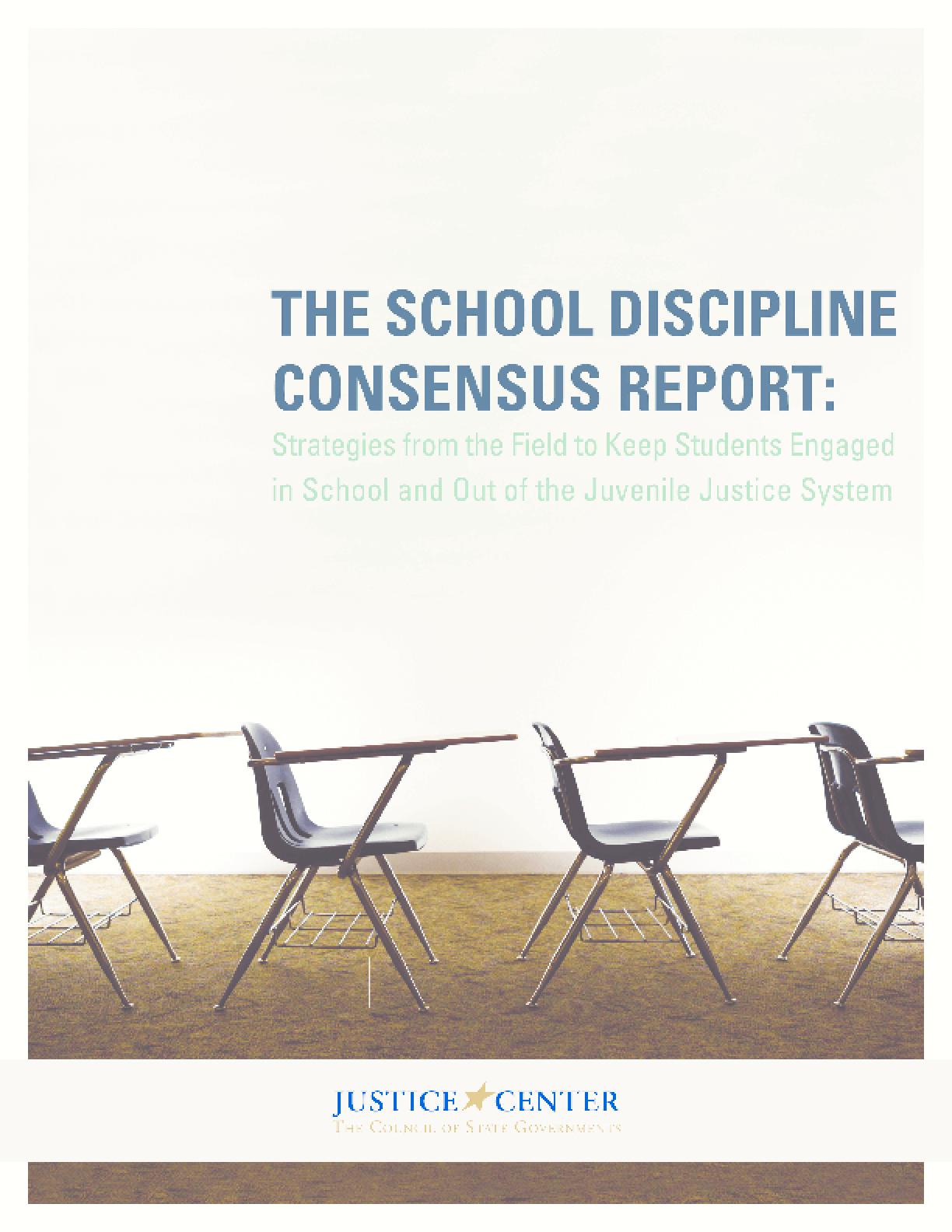 The School Discipline Consensus Report: Strategies from the Field to Keep Students Engaged in School and Out of the Juvenile Justice System