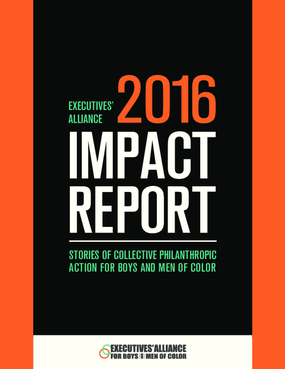 Executives' Alliance 2016 Impact Report: Stories of Collective Philanthropic Action for Boys and Men of Color