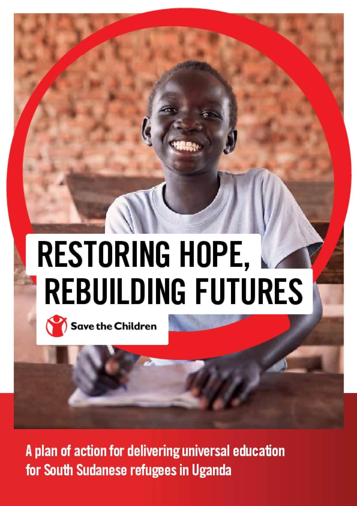Restoring Hope, Rebuilding Futures: A Plan of Action for Delivering Universal Education for South Sudanese Refugees in Uganda
