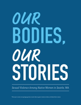 Our Bodies, Our Stories: Sexual Violence Among Native Women in Seattle, WA