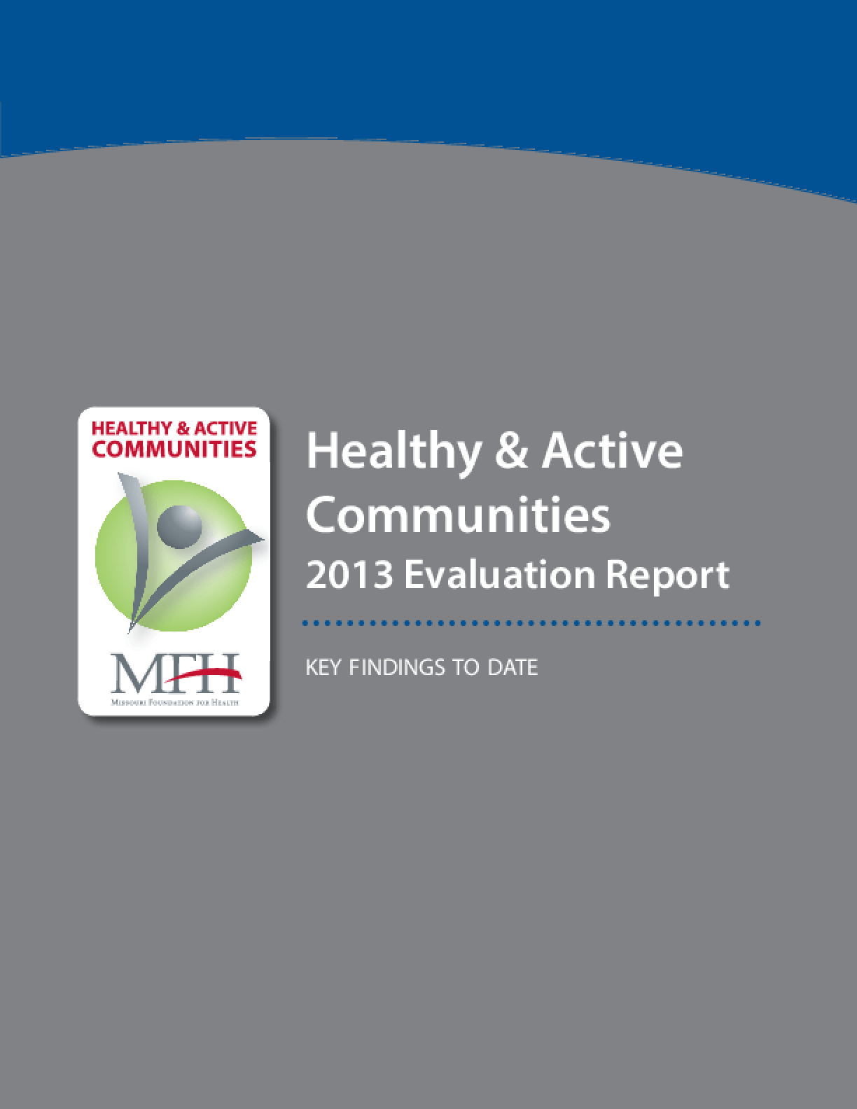 Healthy and Active Communities 2013 Evaluation Report: Key Findings to Date