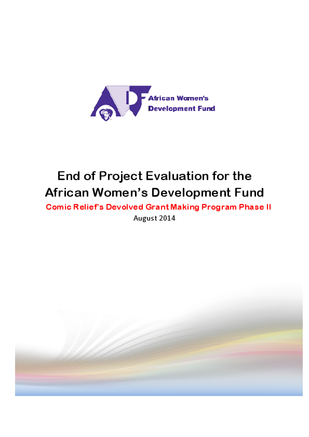 End of Project Evaluation for the African Women's Development Fund Comic Relief's Devolved Grant Making Program Phase II