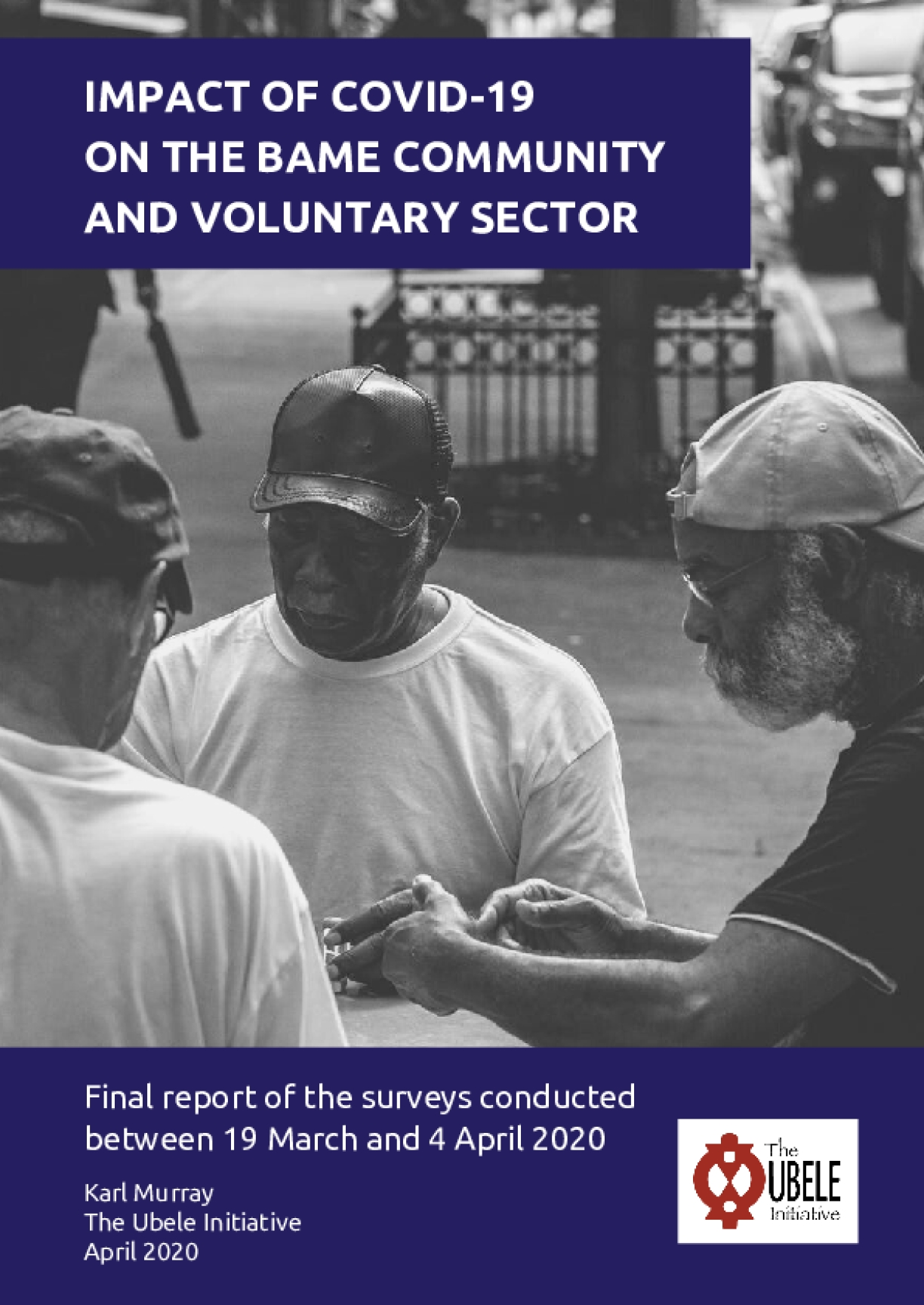 Impact of COVID-19 on the BAME community and voluntary sector: Final report of the research conducted between 19 March and 4 April 2020