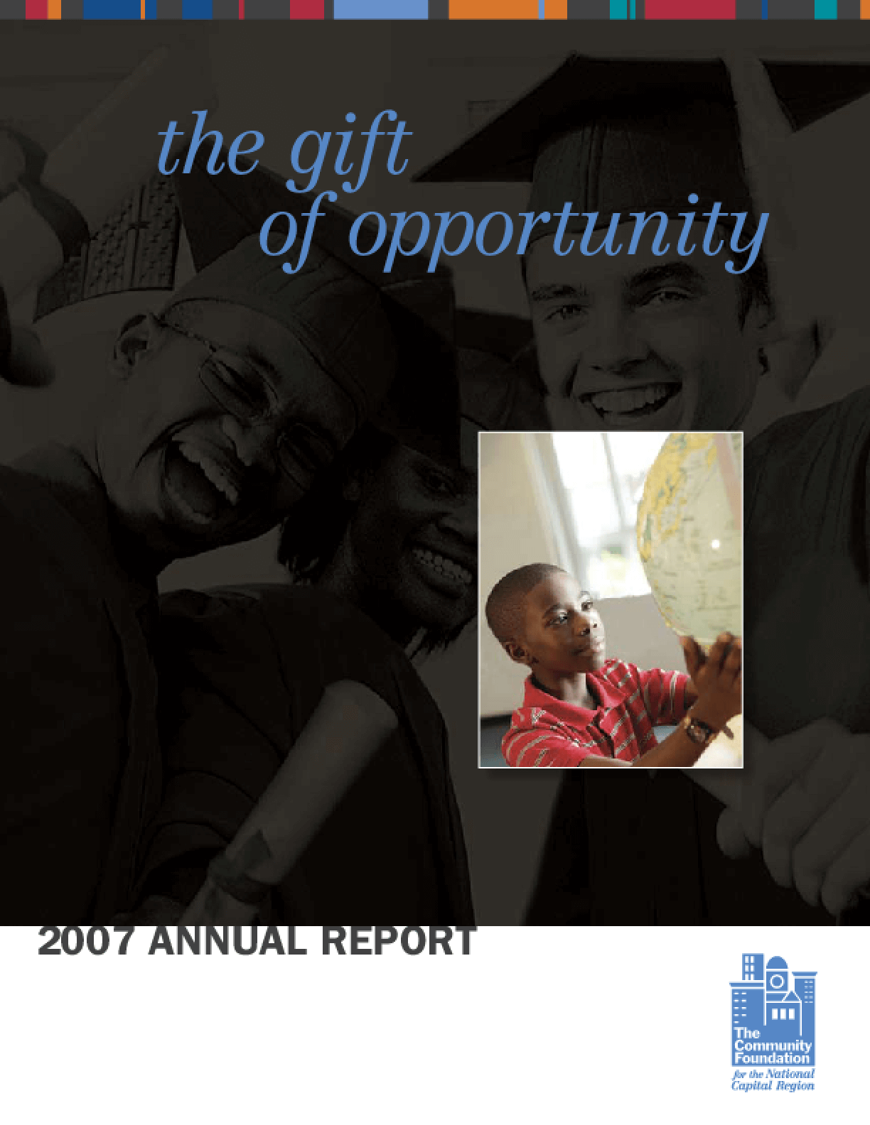 Community Foundation for the National Capital Region - 2007 Annual Report: The Gift of Opportunity